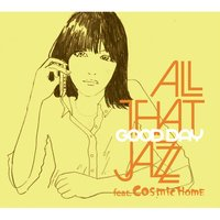 Good Day — All That Jazz, Cosmic Home
