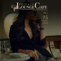 Private Lounge Cafe, Vol. 4 (25 Delicious Lounge Anthems) — сборник