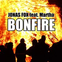 Bonfire — Martha, Jonas Fox, Jonas Fox feat. Martha