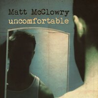 Uncomfortable — Matt McClowry