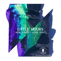 How Could I Love You — Little Hours, Pastor & Son