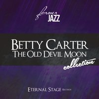 The Old Devil Moon Collection — Betty Carter