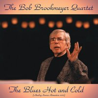 The Blues Hot and Cold — The Bob Brookmeyer Quartet