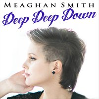 Deep Deep Down — Meaghan Smith