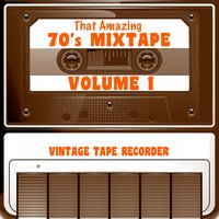 That Amazing 70s Mixtape, Vol. 1 — Vintage Tape Recorder