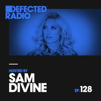 Defected Radio Episode 128 (hosted by Sam Divine) — Defected Radio