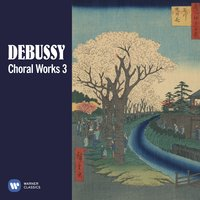 Debussy: Choral Works, Vol. 3 — Клод Дебюсси