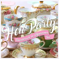 Hen Party - Soundtrack to a Vintage Afternoon Tea — сборник