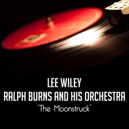 The Moonstruck — Lee Wiley, Ralph Burns and His Orchestra