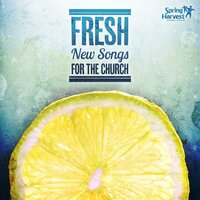 Fresh: New Songs for the Church — Spring Harvest