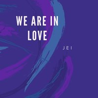We Are in Love — Jei
