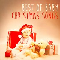 Best of Baby Christmas Songs — Ирвинг Берлин, Франц Грубер, Bedtime for Baby, Baby Music Experience, Christmas Baby Music, Bedtime for Baby, Baby Music Experience, Christmas Baby Music