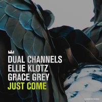 Just Come — Dual Channels