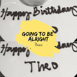 Going To Be Alright — Theo