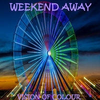 Weekend Away — Vision Of Colour