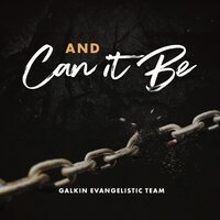 And Can It Be — Galkin Evangelistic Team