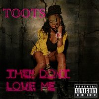 They Don't Love Me — Toots