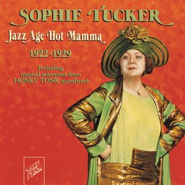 Sophie Tucker: Jazz Age Hot Mamma — Sophie Tucker