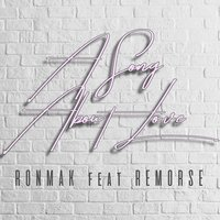 A Song About Love — Remorse, Ronmak