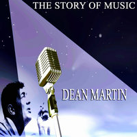 The Story of Music — Dean Martin