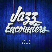 Jazz encounters: the finest jazz you might have never heard, Vol. 5 — Jazz Lounge, Alternative Jazz Lounge, Easy Listening Jazz Masters