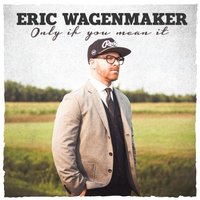 Only If You Mean It — Eric Wagenmaker