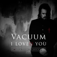 I Loved You — Vacuum