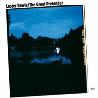 The Great Pretender — Lester Bowie, Hamiet Bluiett, Donald Smith, Fred Williams, Phillip Wilson, Fontella Bass, David Peaston