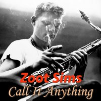 Call It Anything — Zoot Sims