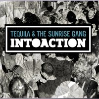 Intoaction — Tequila, The Sunrise Gang, Tequila, The Sunrise Gang, Tequila & The Sunrise Gang
