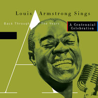 Sings -  Back Through The Years/A Centennial Celebration — Louis Armstrong
