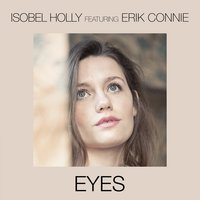 Eyes — Isobel Holly, Erik Connie