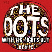With the Lights Out — The Dots