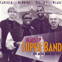 Live At The Berks Jazz Fest — Gerald Veasley, Joe McBride, Kenny Blake, Keith Carlock, Heads Up Super Band