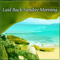 Laid Back Sunday Morning - Chill Out Vibes, Pure Relaxing Music, Deep Relaxation, Ambient Music — Bossa Chill Out