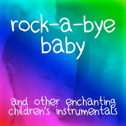 Rock-a-Bye Baby and Other Enchanting Children's Classics — Playtime
