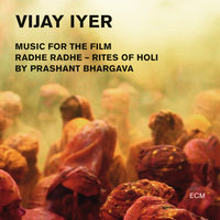 Radhe Radhe - Rites Of Holi (Music For The Film By Prashant Bhargava) — Vijay Iyer