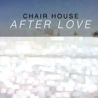 After Love — Chair House