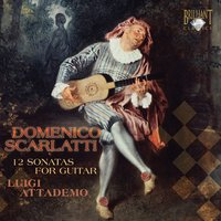 Scarlatti: Sonatas for Guitar — Доменико Скарлатти, Luigi Attademo