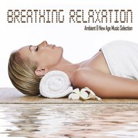 Breathing Relaxation Ambient & New Age Music Selection — сборник
