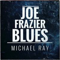 Joe Frazier Blues — Michael Ray