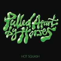 Hot Squash — Pulled Apart By Horses