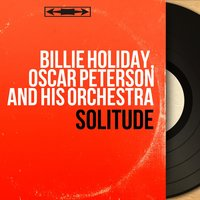 Solitude — Billie Holiday, Oscar Peterson and His Orchestra