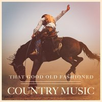 That Good Old Fashioned Country Music — сборник