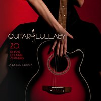 Guitar Lullaby (20 Guitar Lounge Anthems) — сборник