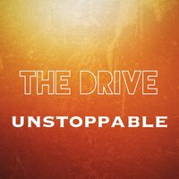 Unstoppable — The Drive