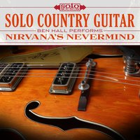 Solo Country Guitar: Ben Hall Performs Nirvana's Nevermind — Solo Sounds, Ben Hall