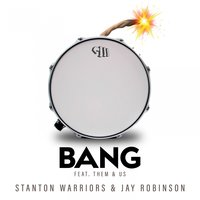 Bang — Stanton Warriors, Jay Robinson, Them&Us