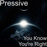 You Know You're Right — Pressive