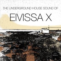 The Underground House Sound of Eivissa, Vol. 10 — сборник
